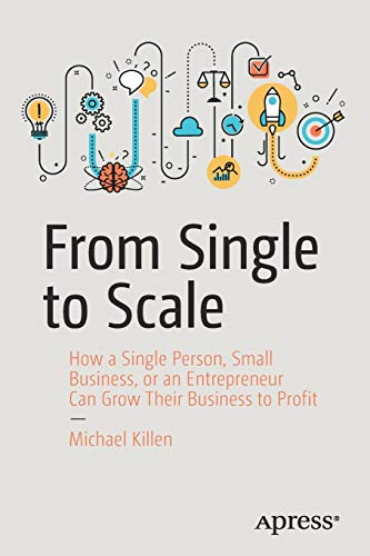 From Single to Scale: How a Single Person, Small Business, or an Entrepreneur Can Grow Their Business to Profit