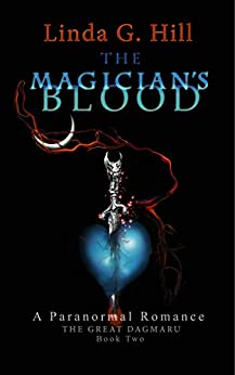 The Magician's Blood: A Paranormal Romance (The Great Dagmaru Book 2) by [Linda G. Hill]