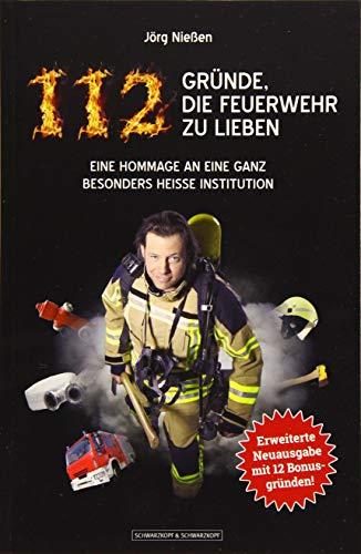 112 Gründe, die Feuerwehr zu lieben: Eine Hommage an eine ganz besonders heiße Institution. Erweiterte Neuausgabe mit 12 zusätzlichen Bonusgründen!