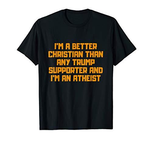 I'm A Better Christian Anti Trump Supporters Meme T-Shirt