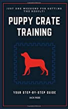 PUPPY CRATE TRAINING: YOUR STEP-BY-STEP GUIDE