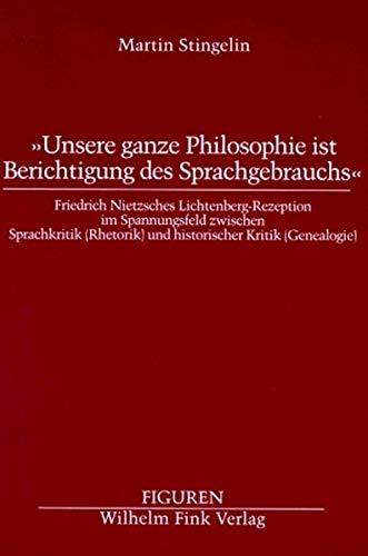 ' Unsere ganze Philosophie ist Besichtigung des Sprachgebrauchs.': Friedrich Nietzsches Lichtenberg-Rezeption im Spannungsfeld zwischen Sprachkritik ... historischer Kritik (Genealogie) (Figuren)