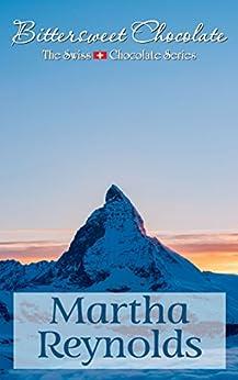 Bittersweet Chocolate (The Swiss Chocolate Series Book 3) by [Martha Reynolds]