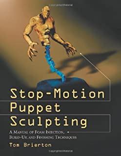 Stop-Motion Puppet Sculpting: A Manual of Foam Injection, Build-Up and Finishing Techniques