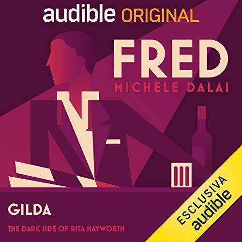 Gilda - The dark side of Rita Hayworth     Fred              Di:                                                                                                                                 Michele Dalai,                                                                                        Guido Bertolotti,                                                                                        Danilo Di Termini                               Letto da:                                                                                                                                 Michele Dalai                      Durata:  36 min     26 recensioni     Totali 4,6
