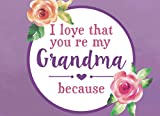 I Love That You're My Grandma Because: Prompted Fill In Blank I Love You Book for Grandma; Gift Book for Grandma; Things I Love About You Book for ... From Grandkids (I Love You Books) (Volume 6)