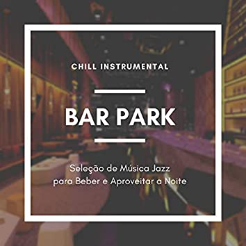 Bar Park - Seleção de Música Jazz para Beber e Aproveitar a Noite, Chill Instrumental