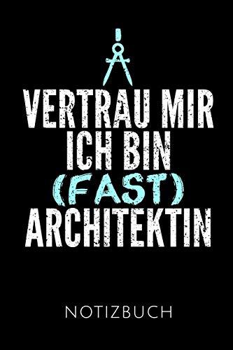 VERTRAU MIR ICH BIN (FAST) ARCHITEKTIN NOTIZBUCH: Skizzenbuch   120 Seiten, Punkteraster   perfekt zum Zeichnen   Geschenkidee für Architektinnen   Format 6x9 DIN A5   Soft cover matt