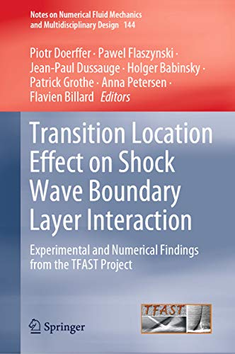 Transition Location Effect on Shock Wave Boundary Layer Interaction: Experimental and Numerical Findings from the TFAST Project (Notes on Numerical Fluid ... and Multidisciplinary Design Book 144)