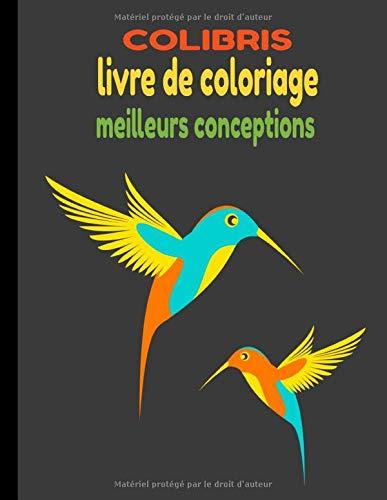 LIVRE DE COLORIAGE COLIBRIS: MEILLEURS CONCEPTIONS ANTI-STRESS COLIBRIS,50 DESIGNS