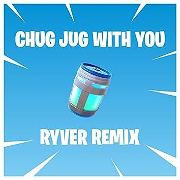 CHUG JUG WITH YOU (RYVER Remix)