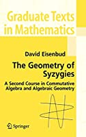 The Geometry of Syzygies: A Second Course in Algebraic Geometry and Commutative Algebra (Graduate Texts in Mathematics, 229)