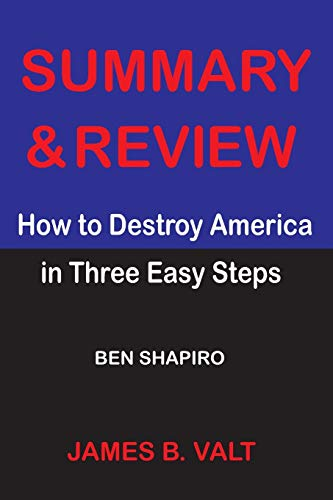 Summary and Review of How to Destroy America in Three Easy Steps -BEN SHAPIRO