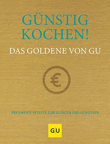 Günstig kochen! Das Goldene von GU: Preiswerte Rezepte zum Glänzen und Genießen (GU Grundkochbücher)