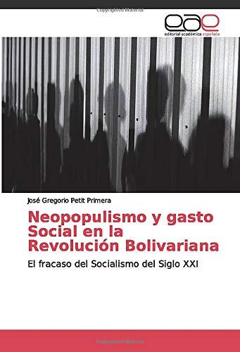 Neopopulismo y gasto Social en la Revolución Bolivariana: El fracaso del Socialismo del Siglo XXI