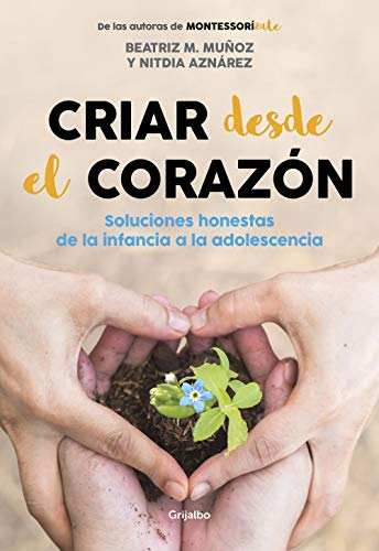 Criar desde el corazón: Soluciones honestas de la infancia a la adolescencia PDF EPUB Gratis descargar completo