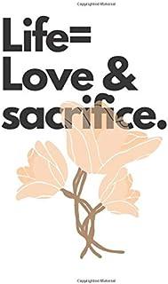 Life= Love & sacrifice: Mit Punkteraster, Seiten für Index, Key und Future Log sowie Lesebändchen, praktischem Verschlussb...