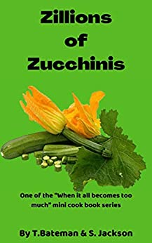 """Zillions of Zucchinis: One of the """"When it all becomes too much"""" mini cookbook series. by [Terri Bateman, Sarah Jackson]"""