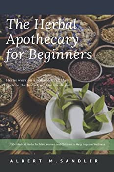 The Herbal Apothecary for Beginners  200+ Medical Herbs for Men Women and Children to Help Improve Wellness