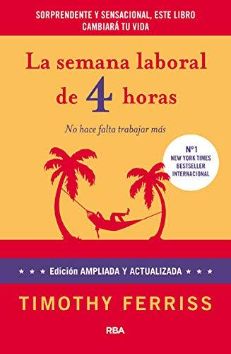 La semana laboral de 4 horas: 4ª edición ampliada (DIVULGACIÓN)