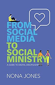 From Social Media to Social Ministry: A Guide to Digital Discipleship by [Nona Jones]