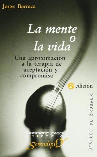 La mente o la vida. Una aproximación a la terapia de aceptación y compromiso (Serendipity) (Spanis