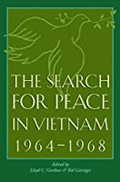 The Search For Peace In Vietnam, 1964-1968 (Foreign Relations and the Presidency)