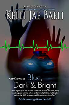Also Known as Blue, Dark & Bright: (AKA Investigations series, Book 6) by [Kelli Jae Baeli]