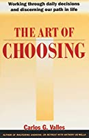 The Art of Choosing: Working Through Daily Decisions and Discerning our Path in Life