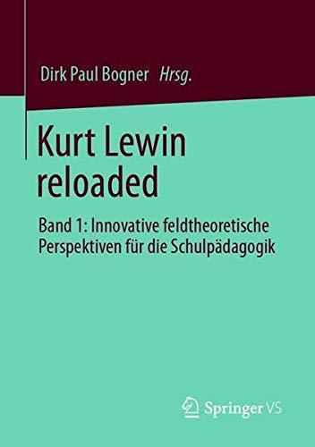 Kurt Lewin reloaded: Innovative feldtheoretische Perspektiven für die Schulpädagogik (German Editi