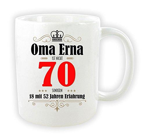 die stadtmeister Tasse zum 70. Geburtstag/mit Wunschnamen/z.B. Oma Erna (BZW. Wunschname) ist Nicht 70 - sondern 18 mit 52 Jahren Erfahrung
