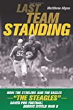 Last Team Standing: How the Steelers and the Eagles―'The Steagles'―Saved Pro Football During World War II