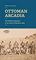 Ottoman Arcadia: The Hamidian Expedition to the Land of Tribal Roots