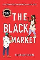 The Black Market: Um Guia Para o Colecionismo de Arte