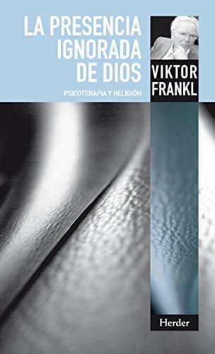 La presencia ignorada de Dios: Psicoterapia y religión (Spanish Edition)