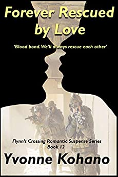 Forever Rescued by Love: Flynn's Crossing Romantic Suspense Series Book 12 by [Yvonne Kohano]