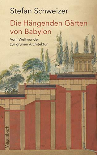 Die Hängenden Gärten von Babylon: Vom Weltwunder zur grünen Architektur (Allgemeines Programm - Sachbuch)