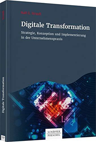 Digitale Transformation: Strategie, Konzeption und Implementierung in der Unternehmenspraxis