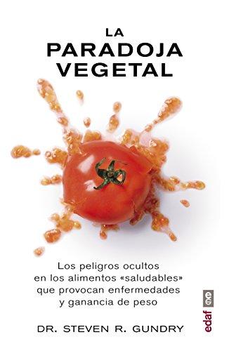 """La paradoja vegetal.Los peligros ocultos en los alimentos \""""saludables\""""que provocan enfermedades y ganancia de peso (Plus Vitae)"""
