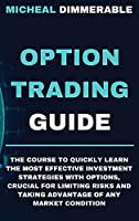 Option Trading Guide: The course to quickly learn the most effective investment strategies with options, crucial for limiting risks and taking advantage of any market condition