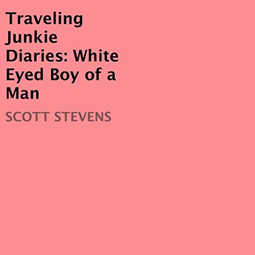Traveling Junkie Diaries: White Eyed Boy of a Man audiobook cover art