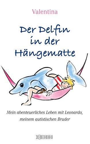 Der Delfin in der Hängematte: Mein abenteuerliches Leben mit Leonardo, meinem autistischen Bruder
