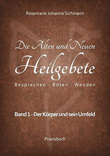Die Alten und Neuen Heilgebete: Besprechen - Böten - Wenden (Die Alten und neuen Heilgebete - Praxisbuch)