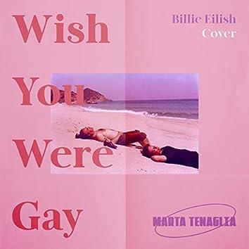 Wish you were gay (Billie Eilish cover)