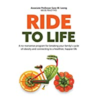 Ride to Life: A no-nonsense program for breaking your family's cycle of obesity and connecting to a healthier, happier life