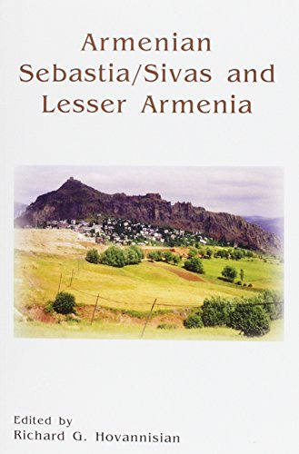 Armenian Sebastia/sivas And Lesser Armenia (UCLA ARMENIAN HISTORY AND CULTURE SERIES. HISTORIC ARMENIAN CITIES AND PROVINCES)
