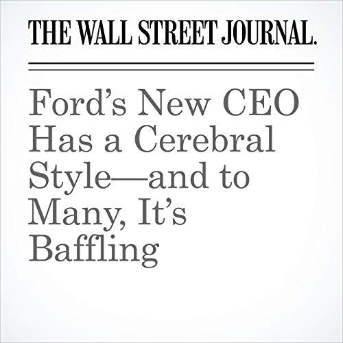 Ford's New CEO Has a Cerebral Style—and to Many, It's Baffling copertina