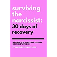 Surviving the Narcissist: 30 Days of Recovery: Whether You're Loving, Leaving, or Living With One