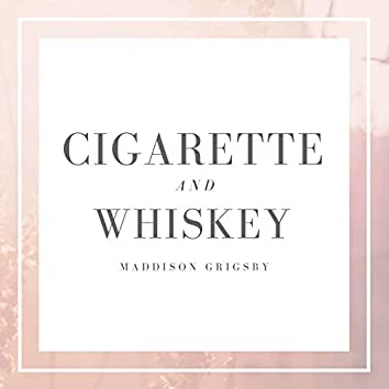 Cigarette and Whiskey