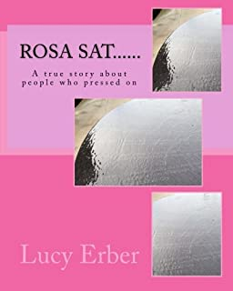 Rosa sat......: A true story about people who pressed on